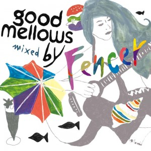 Fencer New mixCD「good mellows」!!!!!